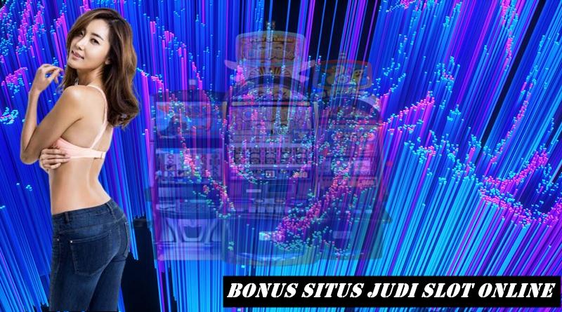 Bonus Situs judi slot online